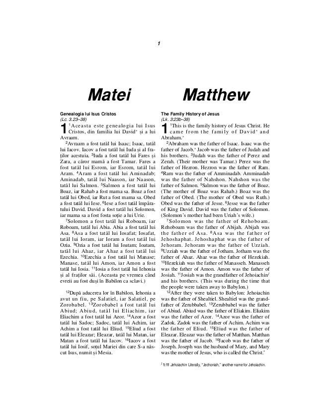Matthew 1 Matei Genealogia lui Isus Cristos (Lc. 3.23–38) 1 1Aceasta este genealogia lui Isus Cristos, din familia lui Dav...