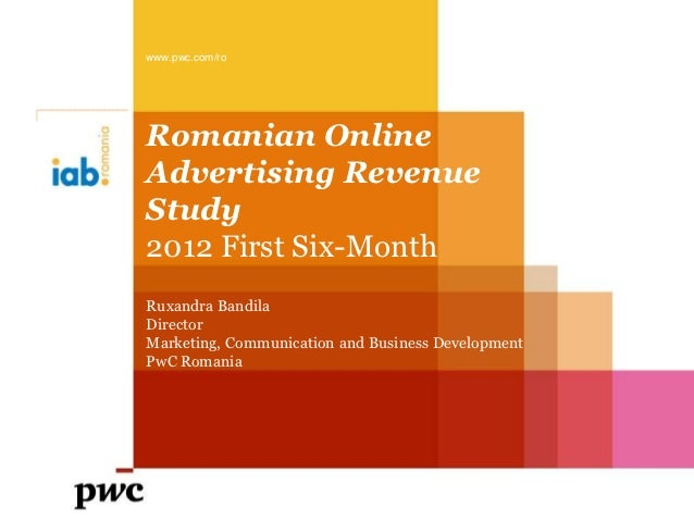 www.pwc.com/roRomanian OnlineAdvertising RevenueStudy2012 First Six-MonthRuxandra BandilaDirectorMarketing, Communication ...