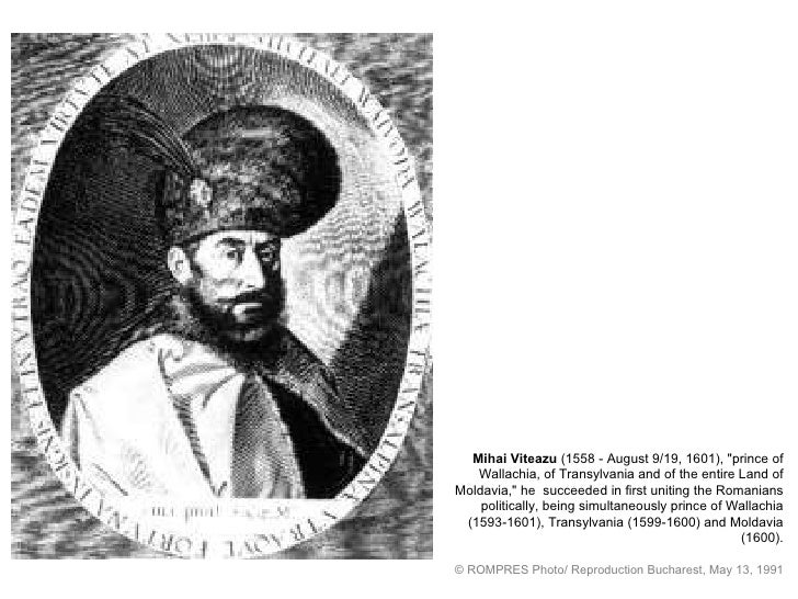 "Mihai Viteazu  (1558 - August 9/19, 1601), ""prince of Wallachia, of Transylvania and   of the entire Land of Moldavia..."