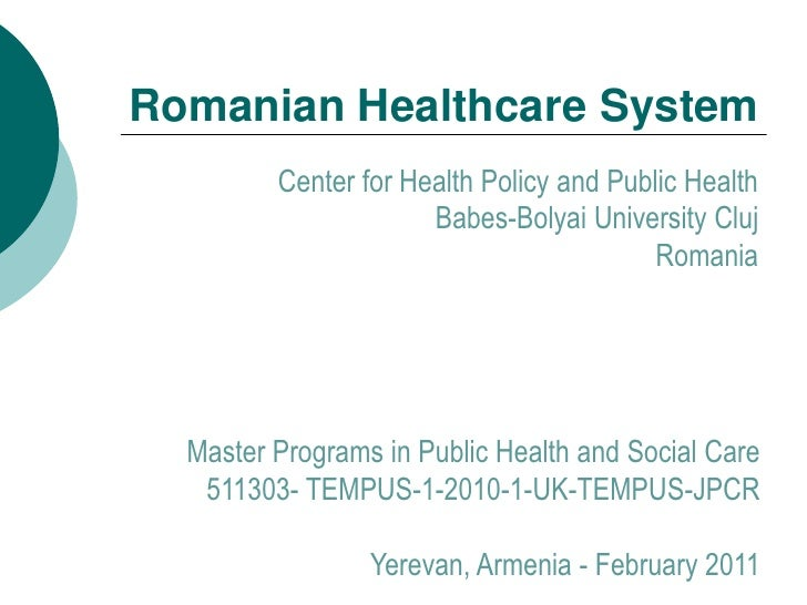 Romanian Healthcare System         Center for Health Policy and Public Health                      Babes-Bolyai University...