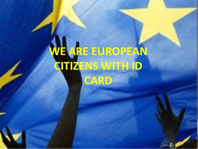 WE ARE EUROPEANCITIZENS WITH IDCARD