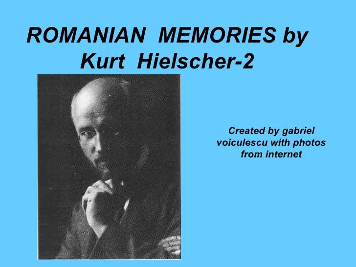 ROMANIAN MEMORIES by   Kurt Hielscher-2               Created by gabriel             voiculescu with photos               ...