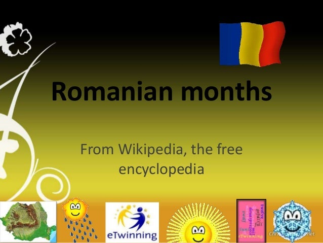 Romanian months From Wikipedia, the free      encyclopedia