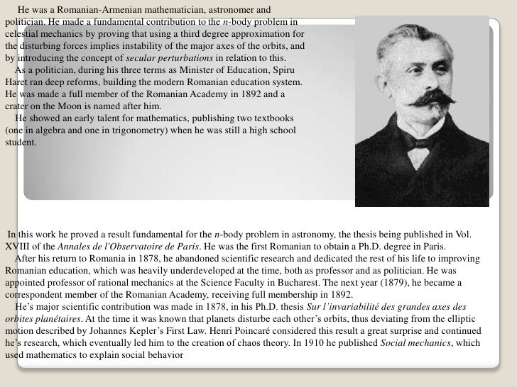 He was a Romanian-Armenian mathematician, astronomer and politician. He made a fundamental contribution to the n-body...