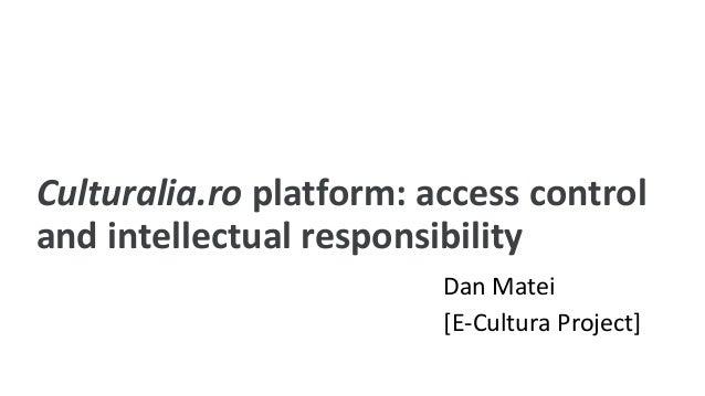 Culturalia.ro platform: access control and intellectual responsibility Dan Matei [E-Cultura Project]