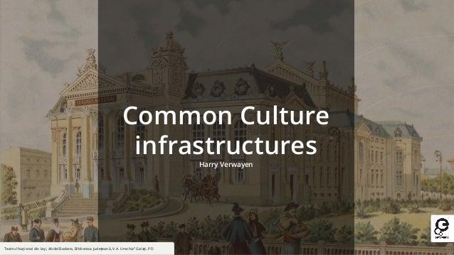 """Common Culture infrastructures Harry Verwayen Teatrul Naţional din Iaşi, Abdel Badana, Biblioteca Judeţeană, V.A. Urechia""""..."""