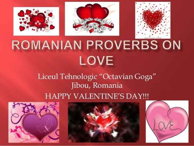 Romanian proverbs on love romanian proverbs on love liceul tehnologic octavian goga jibou romania happy valentines day altavistaventures Images