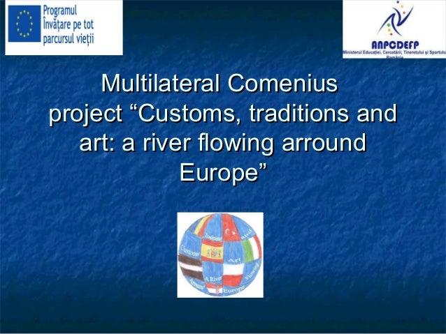 "Multilateral ComeniusMultilateral Comenius project ""Customs, traditions andproject ""Customs, traditions and art: a river f..."