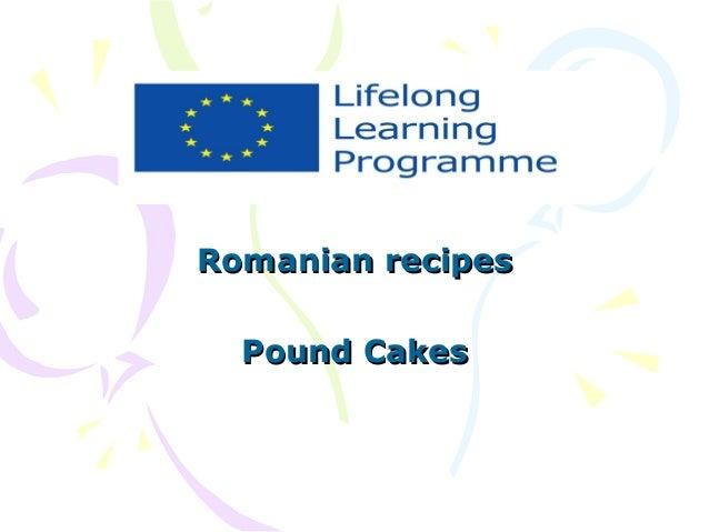 Romanian recipes Pound Cakes