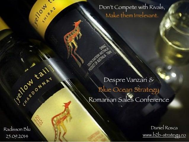 Don't Compete with Rivals,  Make them Irrelevant.  Despre Vanzari &  Blue Ocean Strategy  Romanian Sales Conference  Radis...