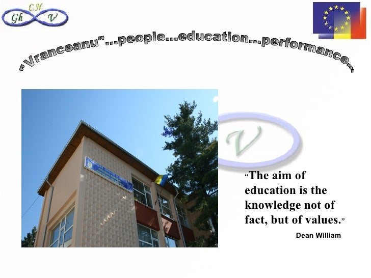 """""""The aim ofeducation is theknowledge not offact, but of values.""""          Dean William"""