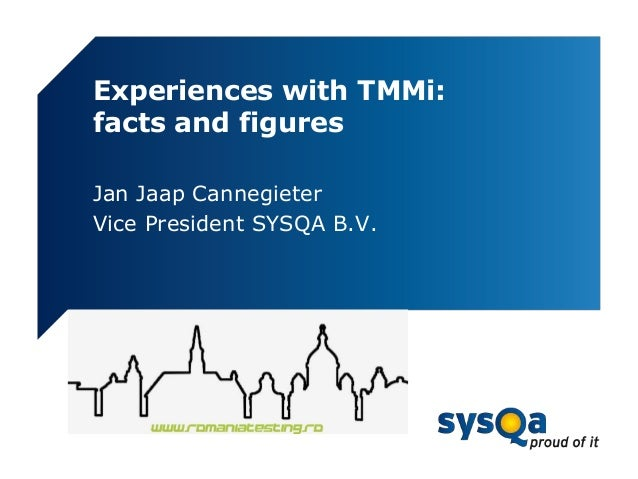 Experiences with TMMi: facts and figures Jan Jaap Cannegieter Vice President SYSQA B.V.