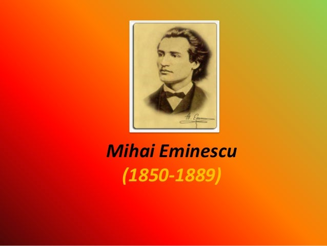 mihai eminescu 1850 1889 romania s greatest and Editorial reviews review adrian g sahlean's translations are for the english speaking world  the 98-stanza-meter-and-rhyme translation of 'legenda luceafarului' - an entrancing masterpiece by mihai eminescu (1850-1889), the romanian  mihail eminescu's poem luceafarul is often considered the greatest.