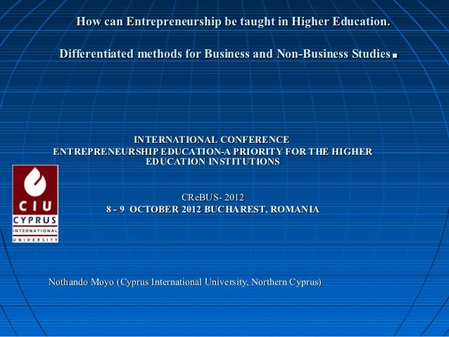 How can Entrepreneurship be taught in Higher Education.  Differentiated methods for Business and Non-Business Studies     ...