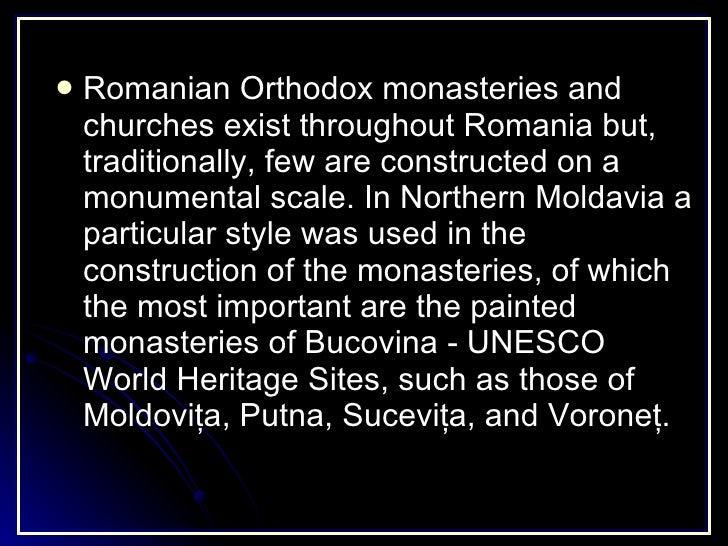 <ul><li>Romanian Orthodox monasteries and churches exist throughout Romania but, traditionally, few are constructed on a m...