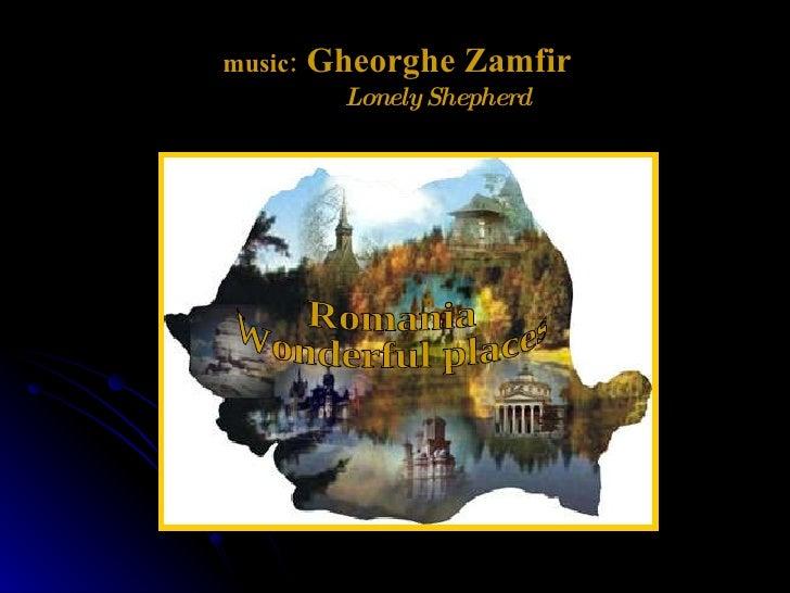 Romania Wonderful places music:  Gheorghe Zamfir Lonely Shepherd