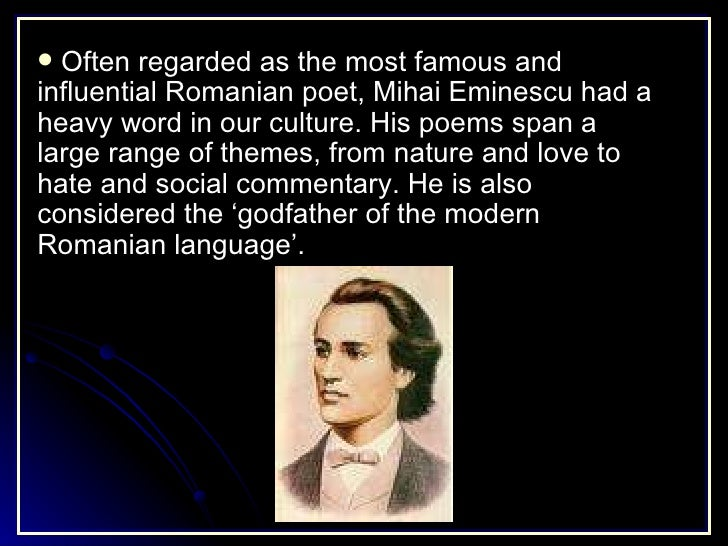 <ul><li>Often regarded as the most famous and influential Romanian poet, Mihai Eminescu had a heavy word in our culture. H...