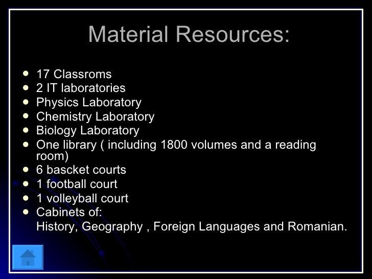 Material Resources: <ul><li>17 Classroms </li></ul><ul><li>2 IT laboratories </li></ul><ul><li>Physics Laboratory </li></u...