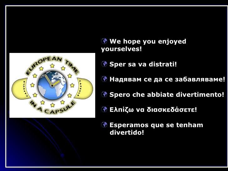 <ul><li>We hope you enjoyed yourselves! </li></ul><ul><li>Sper sa va distrati! </li></ul><ul><li>Надявам се да се забавляв...