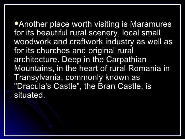 <ul><li>Another place worth visiting is Maramures for its beautiful rural scenery, local small woodwork and craftwork indu...