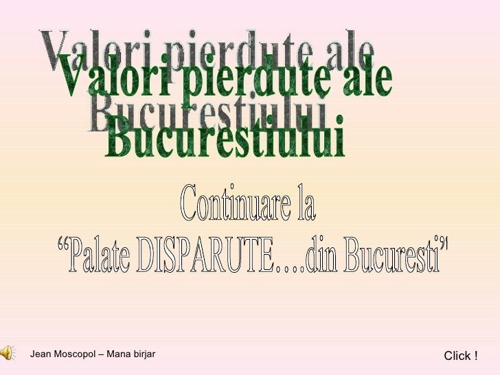 """Jean Moscopol – Mana birjar Click ! Valori pierdute ale Bucurestiului Continuare la """"Palate DISPARUTE….din Bucuresti"""""""