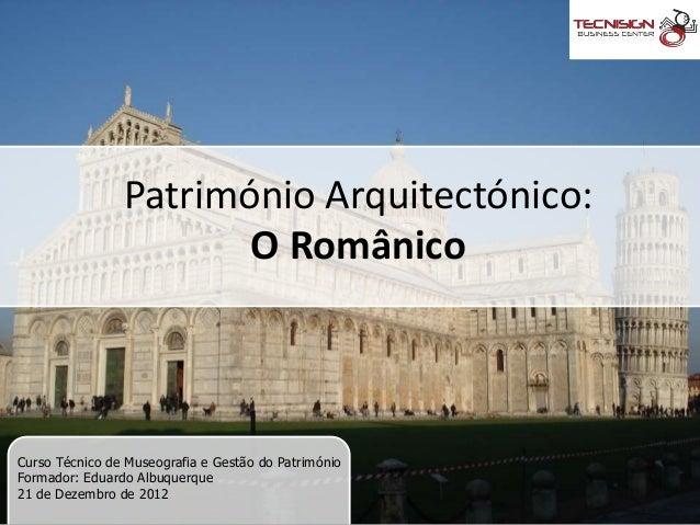 Património Arquitectónico:                       O RomânicoCurso Técnico de Museografia e Gestão do PatrimónioFormador: Ed...