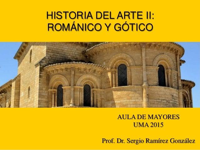 AULA DE MAYORES UMA 2015 Prof. Dr. Sergio Ramírez González HISTORIA DEL ARTE II: ROMÁNICO Y GÓTICO