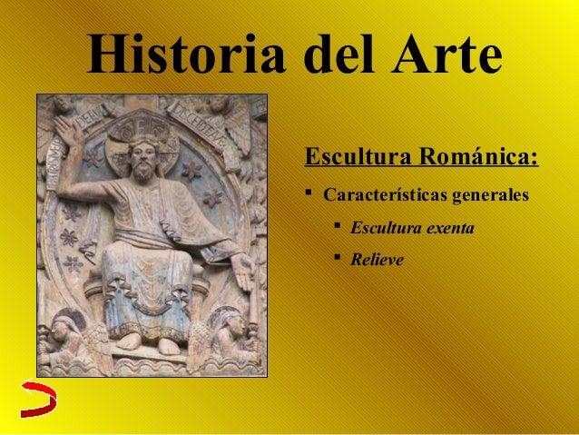 Historia del Arte Escultura Románica:  Características generales  Escultura exenta  Relieve