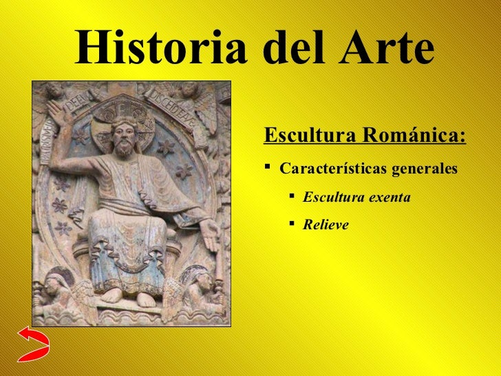 Historia del Arte <ul><li>Escultura Románica: </li></ul><ul><li>Características generales </li></ul><ul><ul><li>Escultura ...