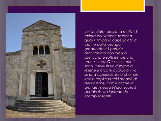 La facciata presenta motivi di chiara derivazione toscana, quali il timpano capeggiato al centro dalla losanga gradonata e...