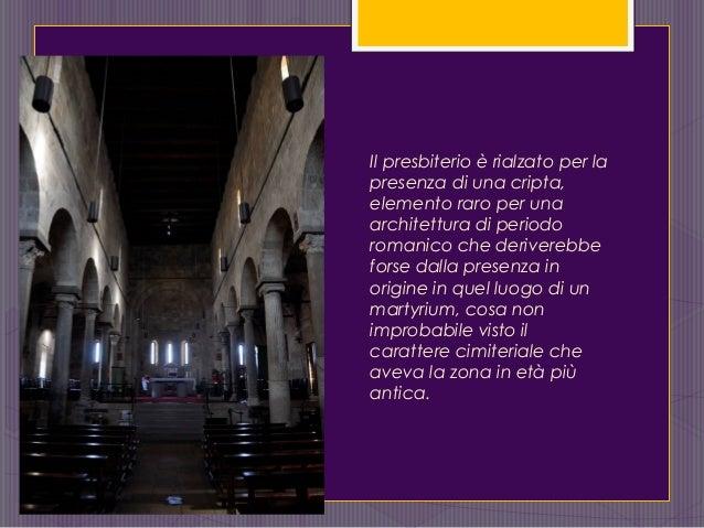 Il presbiterio è rialzato per la presenza di una cripta, elemento raro per una architettura di periodo romanico che derive...