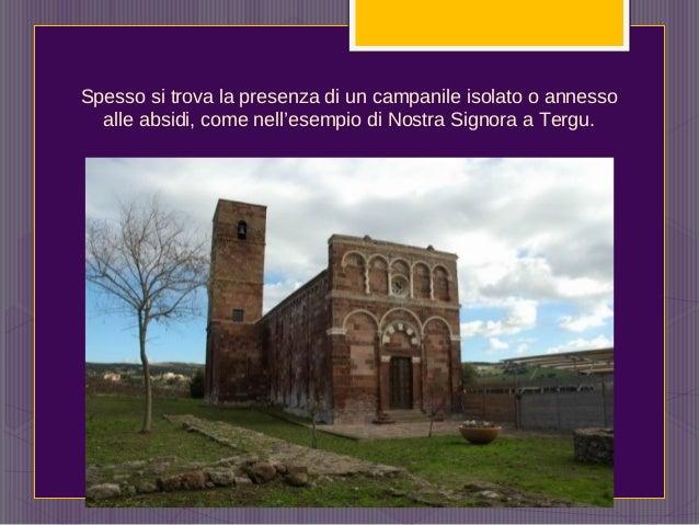 Spesso si trova la presenza di un campanile isolato o annesso alle absidi, come nell'esempio di Nostra Signora a Tergu.