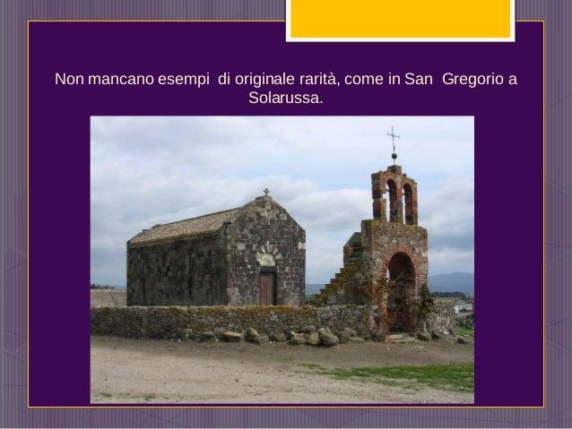 Non mancano esempi di originale rarità, come in San Gregorio a Solarussa.