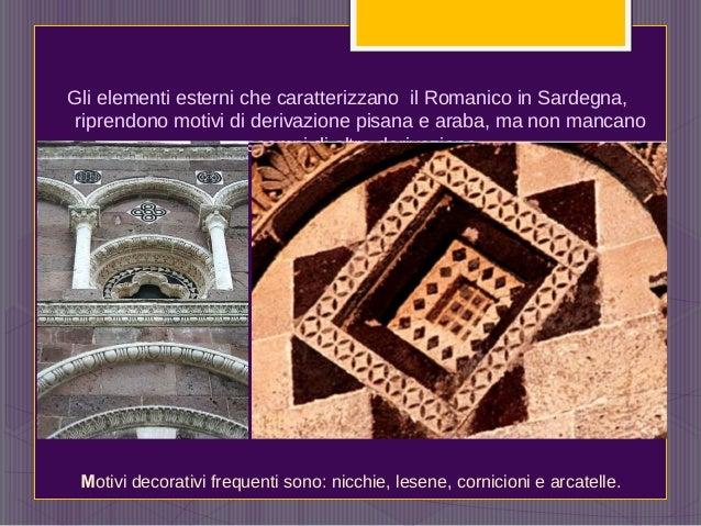 Gli elementi esterni che caratterizzano il Romanico in Sardegna, riprendono motivi di derivazione pisana e araba, ma non m...