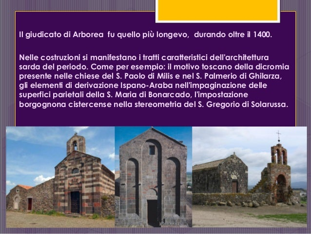 Ilgiudicato di Arborea fu quello più longevo, durando oltre il 1400. Nelle costruzioni si manifestano i tratti caratteris...
