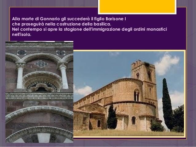Alla morte di Gonnario gli succederà il figlio Barisone I che proseguirà nella costruzione della basilica. Nel contempo si...