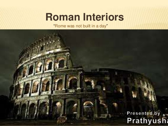 "Roman Interiors ""Rome was not built in a day"""