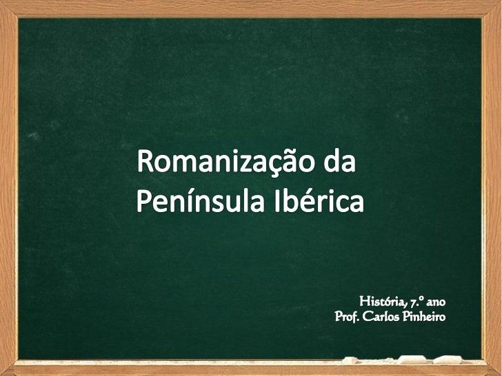A Península Ibérica foi cobiçada pelos Romanos, devido:• Desejo de dominarem o Mar Mediterrâneo;• Riquezas do seu solo e s...
