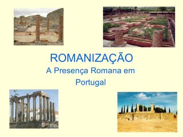 ROMANIZAÇÃOA Presença Romana emPortugal