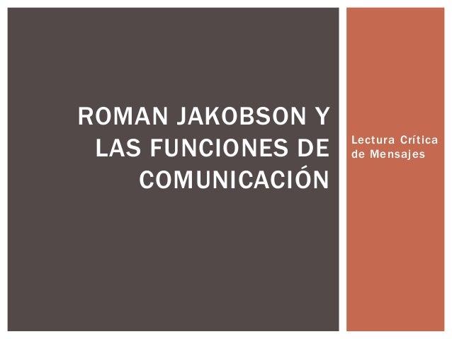 Lectura Crí tica  de Mensajes  ROMAN JAKOBSON Y  LAS FUNCIONES DE  COMUNICACIÓN