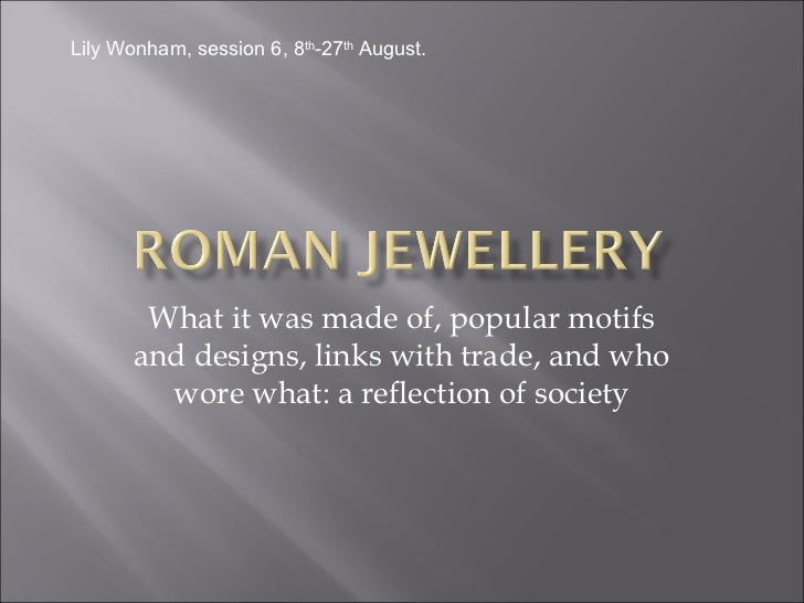 Lily Wonham, session 6, 8th-27th August.        What it was made of, popular motifs       and designs, links with trade, a...