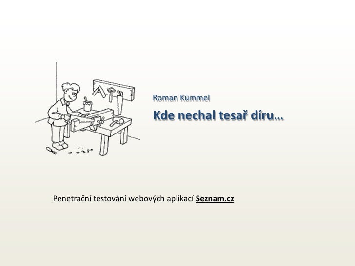Roman Kümmel                          Kde nechal tesař díru…Penetrační testování webových aplikací Seznam.cz