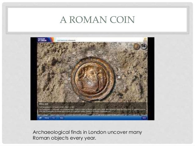 A ROMAN COIN Archaeological finds in London uncover many Roman objects every year.
