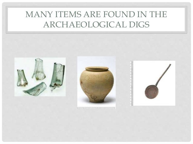 MANY ITEMS ARE FOUND IN THE ARCHAEOLOGICAL DIGS