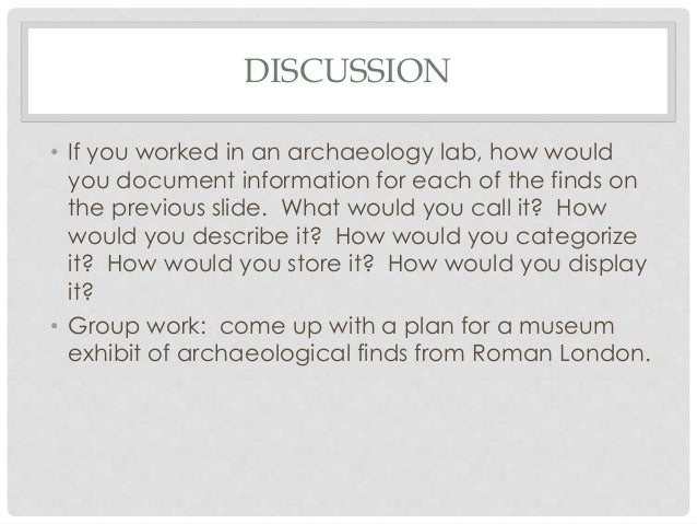 DISCUSSION • If you worked in an archaeology lab, how would you document information for each of the finds on the previous...