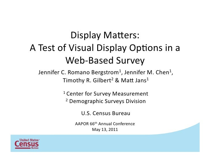 Display	  Ma*ers:	  	  A	  Test	  of	  Visual	  Display	  Op6ons	  in	  a	                 Web-­‐Based	  Survey	     Jenni...