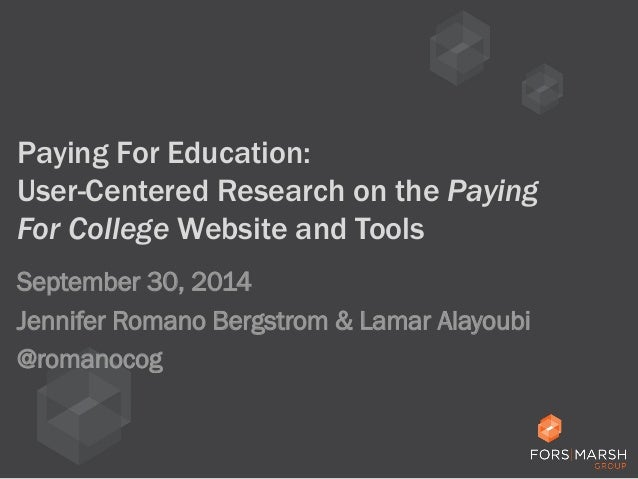 Paying For Education:  User-Centered Research on the Paying  For College Website and Tools  September 30, 2014  Jennifer R...