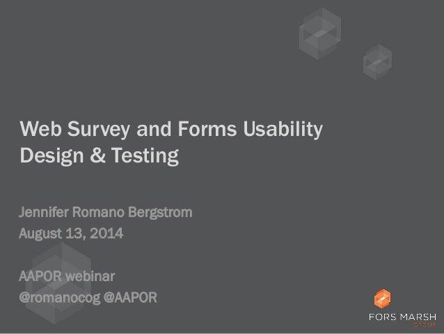 Web Survey and Forms Usability Design & Testing Jennifer Romano Bergstrom August 13, 2014 AAPOR webinar @romanocog @AAPOR