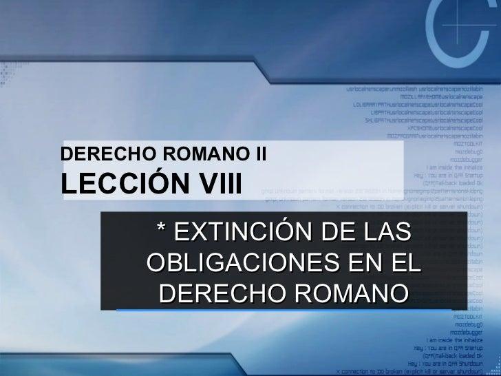 DERECHO ROMANO II LECCIÓN VIII * EXTINCIÓN DE LAS OBLIGACIONES EN EL DERECHO ROMANO