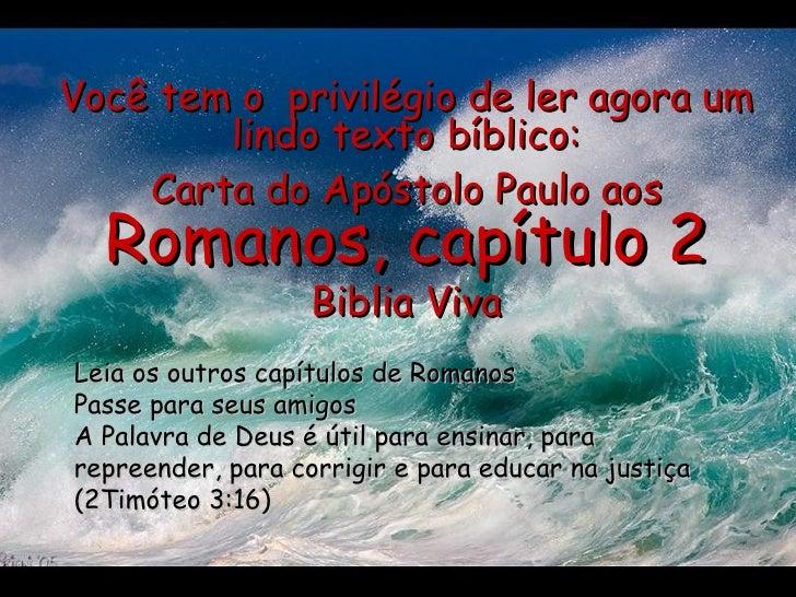 Você tem o  privilégio de ler agora um lindo texto bíblico: Carta do Apóstolo Paulo aos  Romanos, capítulo 2 Biblia Viva L...